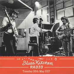 THE BLUES KITCHEN RADIO: 30 MAY 2017