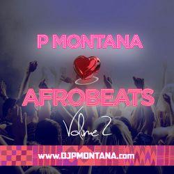 P Montana Loves Afrobeats - Afrobeats Mix