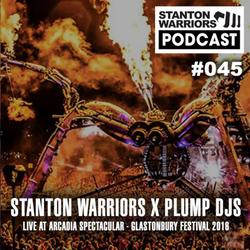 Stanton Warriors Podcast #045: Stanton Warriors x Plump DJs Live at Arcadia, Glastonbury 2016