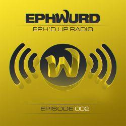 Ephwurd Presents Eph'd Up Radio #002