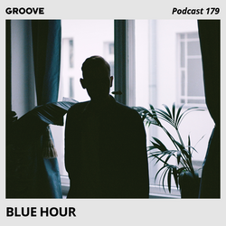 Groove Podcast 179 - Blue Hour