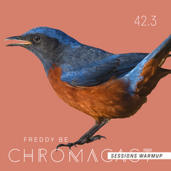 Chromacast 42.3 - Freddy Be - Chromacast Sessions July 2018 Warmup