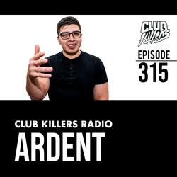 Club Killers Radio #315 - Ardent