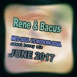 Rene & Bacus - NEO SOUL VS MODERN SOUL (SWEET HONEY MIX) (JUNE 2017)