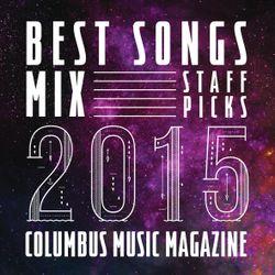 BEST SONGS 2015 MIX- COLUMBUS MUSIC MAGAZINE STAFF PICKS