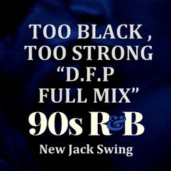 90's R&B New Jack Swing-  Too Black Too Strong  D.F.P  Full Mix  04.2019