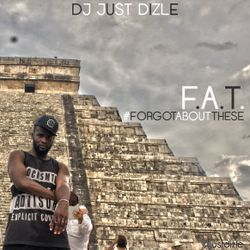 @JustDizle - F.A.T. [#ForgotAboutThese]