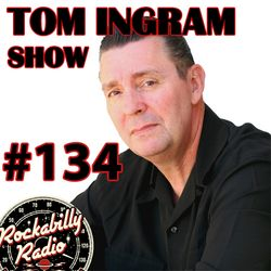 Tom Ingram Show #134 - Recorded LIVE from Rockabilly Radio August 11th 2018