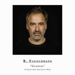 """B. Fleischmann – """"Glances"""" (Fractured Air Guest Mix)"""