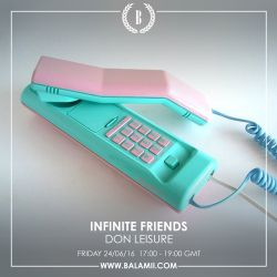 Infinite Friends w/Don Leisure 24-06-16