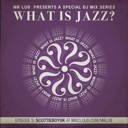 What Is Jazz? Vol.5 with ScottieBoyUK