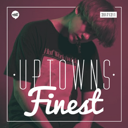 Uptowns Finest #405 // Artists To Watch In 2018