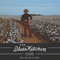 THE BLUES KITCHEN RADIO: Monday 11th March 2019
