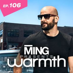 MING Presents Warmth Episode 106