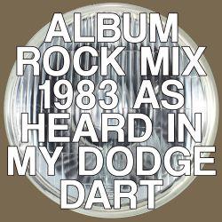 Album Rock - 1983 (As Heard in My Dodge Dart)
