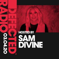 Defected Radio Show presented by Sam Divine - 03.04.20