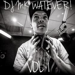 DJ MK - WATEVER MIXTAPE  VOL 1