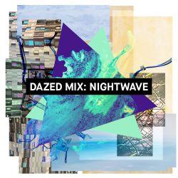 Dazed Mix: Nightwave