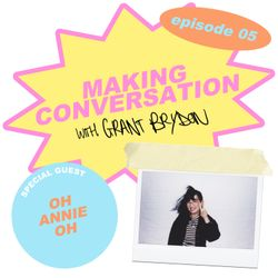 Making Conversation with Grant Brydon - Episode 5: Oh Annie Oh