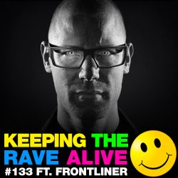 Keeping The Rave Alive Episode 133 featuring Frontliner