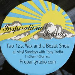 Two 12s Wax and a Bozak 7-23-17 Edition all vinyl with Tony Troffa