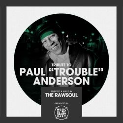 "Tribute to Paul ""Trouble"" Anderson (Part 1) - Mixed & Selected by The Rawsoul"