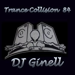Trance Collision Session 84 Mixed by DJ Ginell