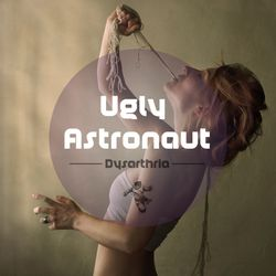 Ugly Astronaut - Dysarthria