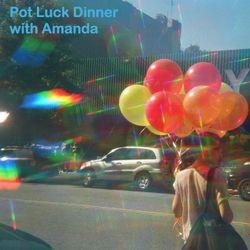 Pot Luck Dinner with Amanda
