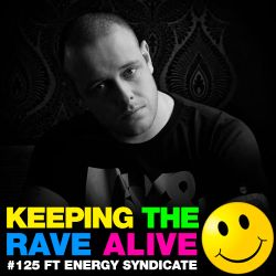 Keeping The Rave Alive Episode 125 featuring Energy Syndicate