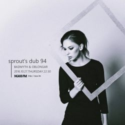 NOUS FM Podcast - sprout's dub 94 (BADMYTH & Oblongar) - 27th October 2016