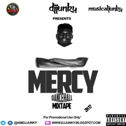 DJJUNKY PRESENTS - MERCY DANCEHALL MIXTAPE 2K17