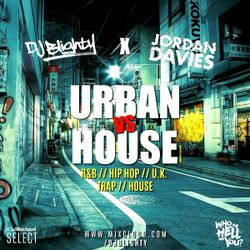 DJ Blighty x Jordan Davies // Urban vs House // R&B, Hip Hop, Trap, House & U.K.