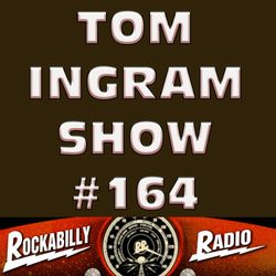 Tom Ingram Show #164 - Recorded LIVE from Rockabilly Radio March 23rd 2019
