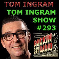 TOM INGRAM SHOW #293