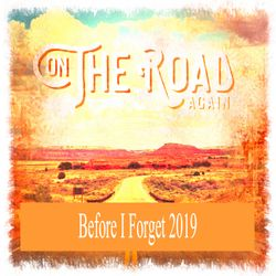 BEFORE I FORGET 2019 - ON THE ROAD AGAIN VOL.1