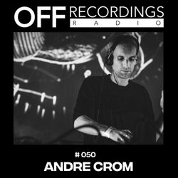 OFF Recordings Radio #50 with Andre Crom