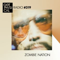 Get Physical Radio #319 mixed by Zombie Nation