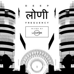 Deep Loni Frequency w/ LOOPer