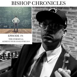 BISHOP CHRONICLES EP 19 : THE FORMULA / ACHIEVE YOUR GOALS FOR 2019