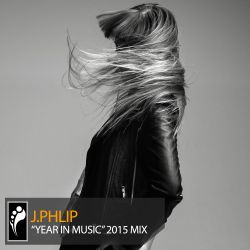 """J.Phlip """"Year In Music"""" 2015 Mix"""