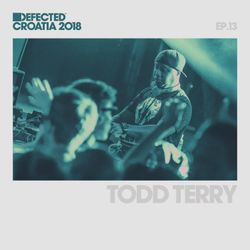 Defected Croatia Sessions – Todd Terry Ep.13