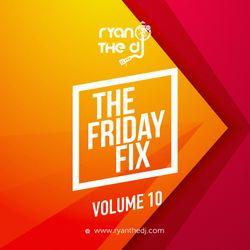 Ryan the DJ - The Friday Fix Vol. 10