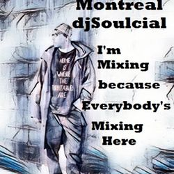 Montreal djSoulcial I'm mixing because Everybody's mixing here