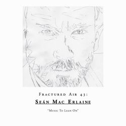 "Fractured Air 43: Seán Mac Erlaine ""Music To Lean On"""