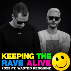 Keeping The Rave Alive Episode 325 feat. Wasted Penguinz