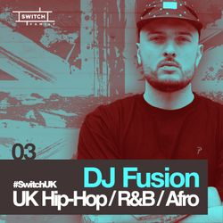 DJ Fusion /// Strictly UK Hip-Hop, R&B and Afro /// #SwitchUK 03