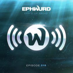 Ephwurd Presents Eph'd Up Radio #018