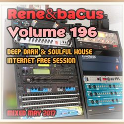 Rene & Bacus ~ Volume 196 (PT 1 DEEP DARK & SOULFUL HOUSE SESSION) (MIXED MAY 2017)