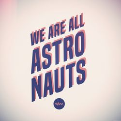 We Are All Astronauts - Blue Dot One (DJ Mix)